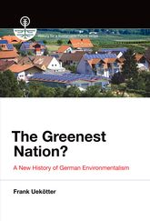 The Greenest Nation?A New History of German Environmentalism