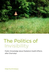 The Politics of InvisibilityPublic Knowledge about Radiation Health Effects after Chernobyl