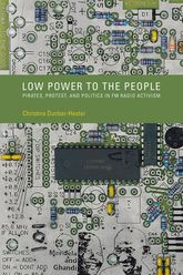 Low Power to the PeoplePirates, Protest, and Politics in FM Radio Activism
