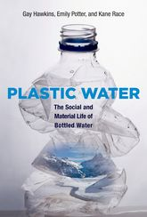 Plastic WaterThe Social and Material Life of Bottled Water