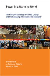 Power In A Warming World: The New Global Politics of Climate Change and the Remaking of Environmental Inequality