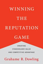 Winning the Reputation GameCreating Stakeholder Value and Competitive Advantage$