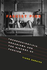 Fascist PigsTechnoscientific Organisms and the History of Fascism