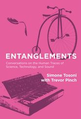 EntanglementsConversations on the Human Traces of Science, Technology, and Sound