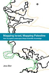 Mapping Israel, Mapping PalestineHow Occupied Landscapes Shape Scientific Knowledge