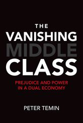 The Vanishing Middle ClassPrejudice and Power in a Dual Economy