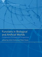 Functions in Biological and Artificial Worlds: Comparative Philosophical Perspectives