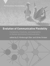 Evolution of Communicative Flexibility: Complexity, Creativity, and Adaptability in Human and Animal Communication