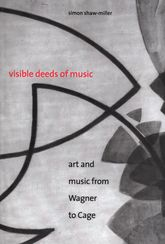 Visible Deeds of Music: Art and Music from Wagner to Cage