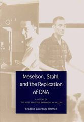 "Meselson, Stahl, and the Replication of DNAA History of ""The Most Beautiful Experiment in Biology"""