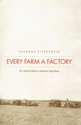 Every Farm a FactoryThe Industrial Ideal in American Agriculture