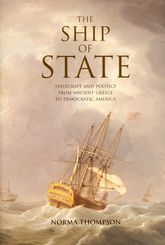 The Ship of StateStatecraft and Politics from Ancient Greece to Democratic America