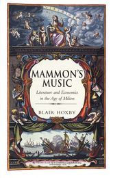 Mammon's MusicLiterature and Economics in the Age of Milton