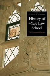 History of the Yale Law SchoolThe Tercentennial Lectures