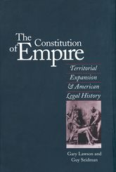 The Constitution of EmpireTerritorial Expansion and American Legal History