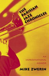 The Parisian Jazz ChroniclesAn Improvisational Memoir