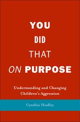 You Did That on PurposeUnderstanding and Changing Children's Aggression