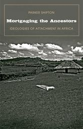 Mortgaging the AncestorsIdeologies of Attachment in Africa