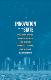 Innovation and the StatePolitical Choice and Strategies for Growth in Israel, Taiwan, and Ireland