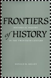 Frontiers of History: Historical Inquiry in the Twentieth Century