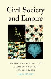 Civil Society and Empire: Ireland and Scotland in the Eighteenth-Century Atlantic World