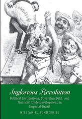 Inglorious RevolutionPolitical Institutions, Sovereign Debt, and Financial Underdevelopment in Imperial Brazil$