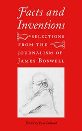 Facts and InventionsSelections from the Journalism of James Boswell