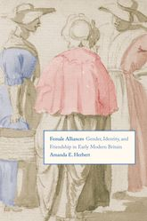 Female AlliancesGender, Identity, and Friendship in Early Modern Britain