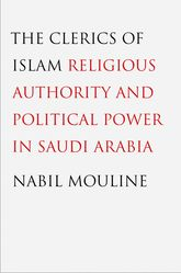 Clerics of IslamReligious Authority and Political Power in Saudi Arabia
