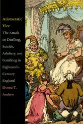 Aristocratic Vice: The Attack on Duelling, Suicide, Adultery, and Gambling in Eighteenth-Century England