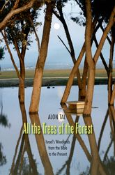 All the Trees of the ForestIsrael's Woodlands from the Bible to the Present