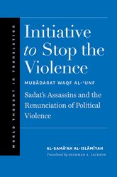 Initiative to Stop the ViolenceSadat's Assassins and the Renunciation of Political Violence