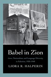 Babel in ZionJews, Nationalism, and Language Diversity in Palestine, 1920-1948