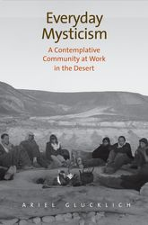 Everyday Mysticism – A Contemplative Community at Work in the Desert - University Press Scholarship Online
