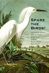 Spare the Birds!: George Bird Grinnell and the First Audubon Society