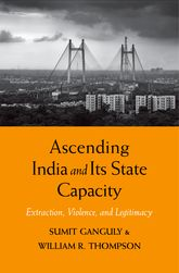 Ascending India and Its State CapacityExtraction, Violence, and Legitimacy