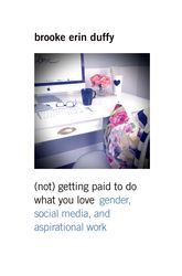 (Not) Getting Paid to Do What You LoveGender, Social Media, and Aspirational Work