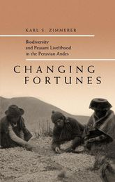 Changing FortunesBiodiversity and Peasant Livelihood in the Peruvian Andes