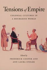 Tensions of EmpireColonial Cultures in a Bourgeois World