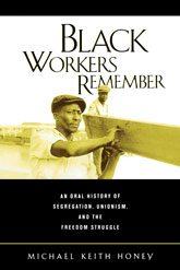 Black Workers RememberAn Oral History of Segregation, Unionism, and the Freedom Struggle