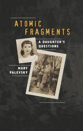 Atomic Fragments: A Daughter's Questions