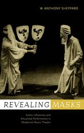 Revealing Masks: Exotic Influences and Ritualized Performance in Modernist Music Theater