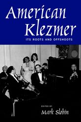 American KlezmerIts Roots and Offshoots