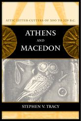 Athens and MacedonAttic Letter-Cutters of 300 to 229 B.C.