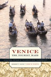 Venice, the Tourist MazeA Cultural Critique of the World's Most Touristed City