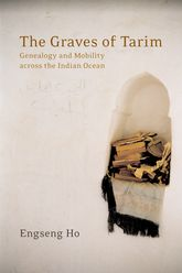 The Graves of Tarim: Genealogy and Mobility across the Indian Ocean
