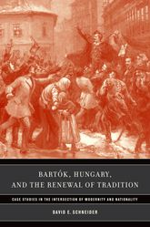 Bartók, Hungary, and the Renewal of Tradition: Case Studies in the Intersection of Modernity and Nationality