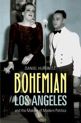 Bohemian Los Angelesand the Making of Modern Politics