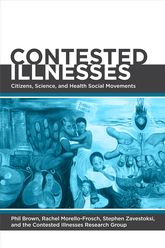 Contested IllnessesCitizens, Science, and Health Social Movements