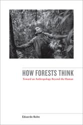 How Forests ThinkToward an Anthropology Beyond the Human